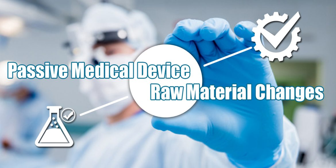raw material change passive medical device